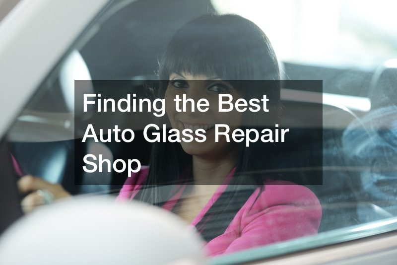 Finding the Best Auto Glass Repair Shop