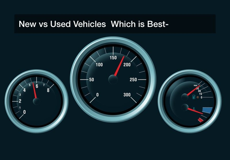 New vs Used Vehicles  Which is Best?