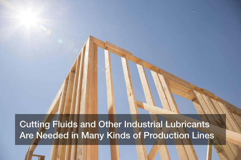 Cutting Fluids and Other Industrial Lubricants Are Needed in Many Kinds of Production Lines