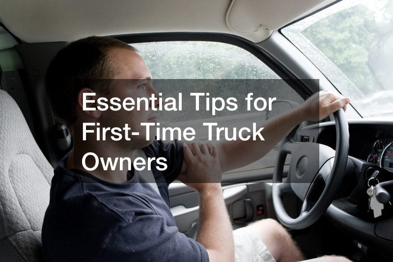 Essential Tips for First-Time Truck Owners